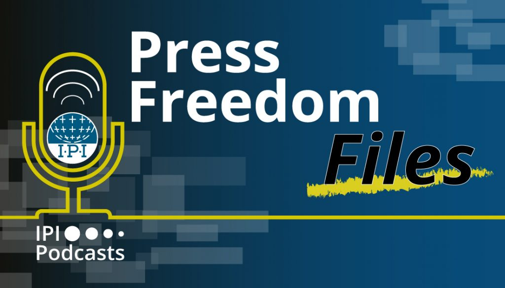 IPI Podcast: Press Freedom Files