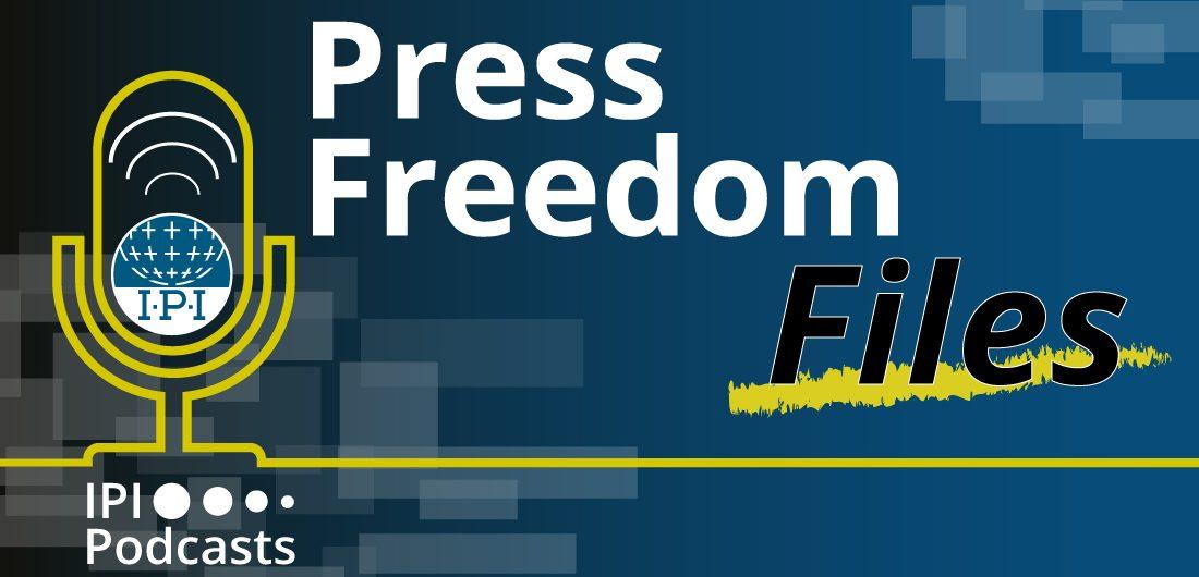 IPI Podcast: Press Freedom Files